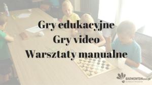 Gry edukacyjne/ Gry video/ Warsztaty manualne